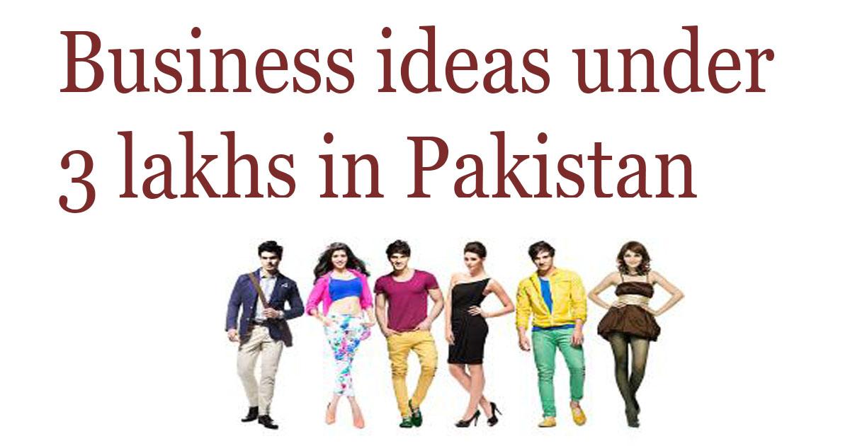 Business ideas under 3 lakhs in Pakistan