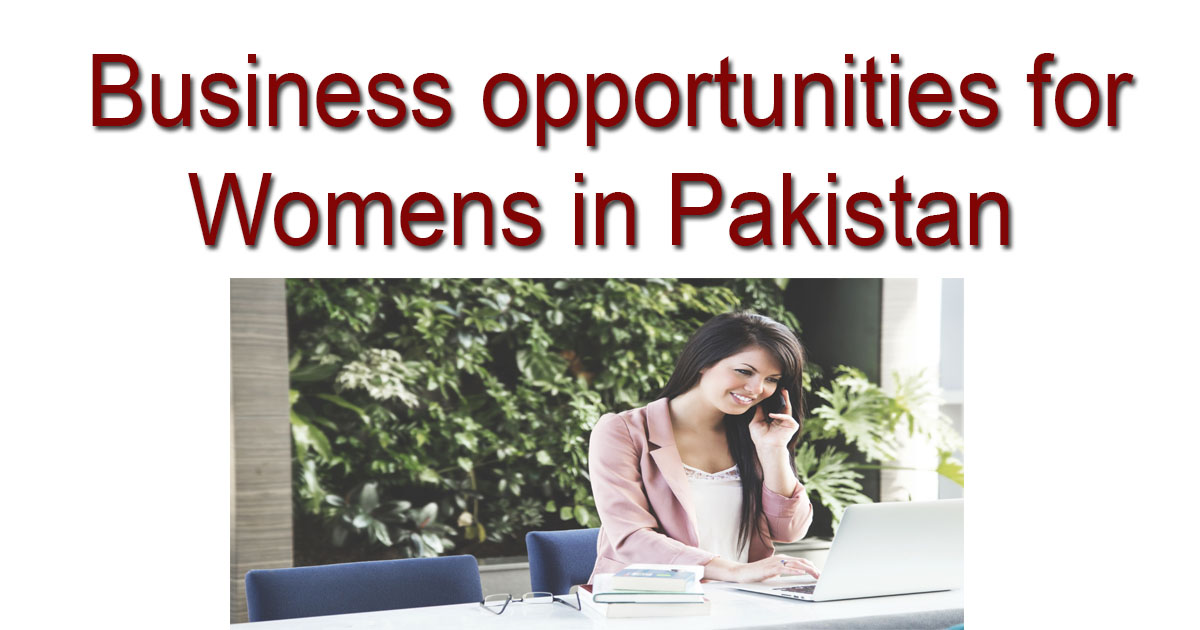 Business opportunities for Womens in Pakistan