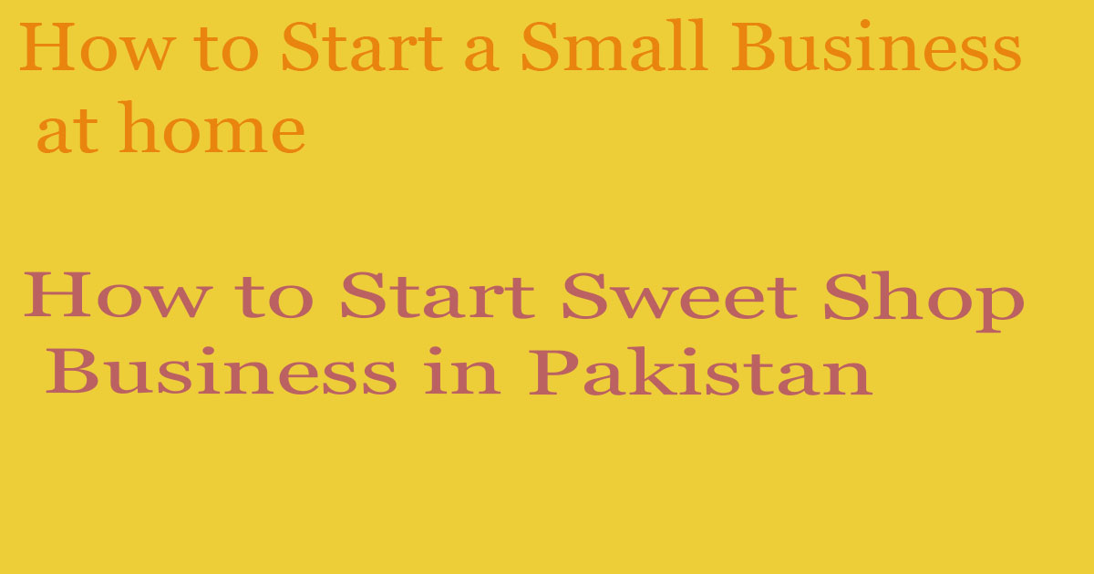 How to Start Sweet Shop Business in Pakistan