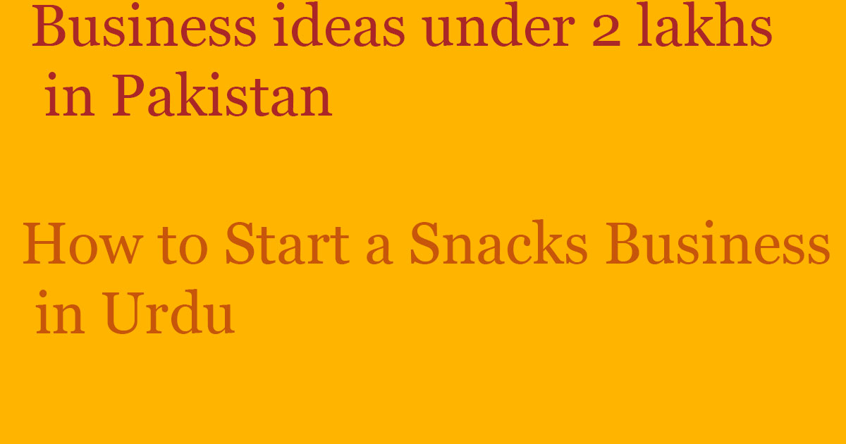 How to Start a Snacks Business in Urdu