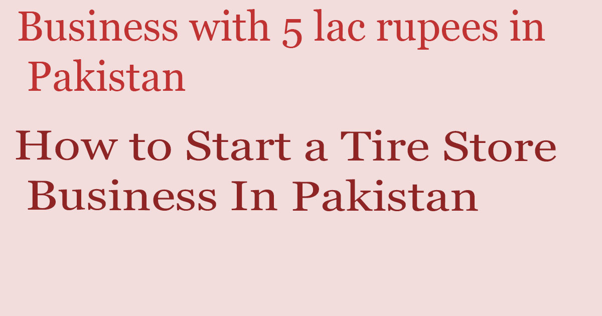 How to Start a Tire Store Business In Pakistan