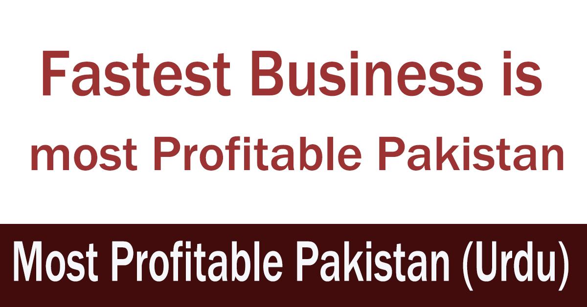Fastest Business is most profitable Pakistan